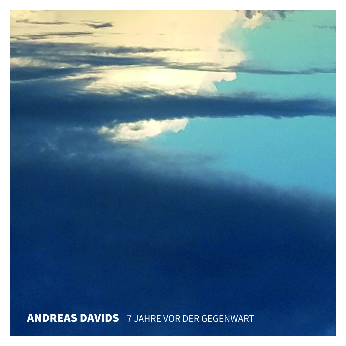 Andreas Davids – 7 Jahre Vor Der Gegenwart