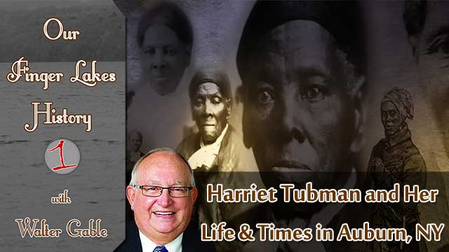 OUR FINGER LAKES HISTORY: Harriet Tubman & her life in Auburn, NY (podcast)