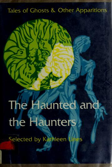 Cover of: The Haunted and the haunters | chosen by Kathleen Lines.