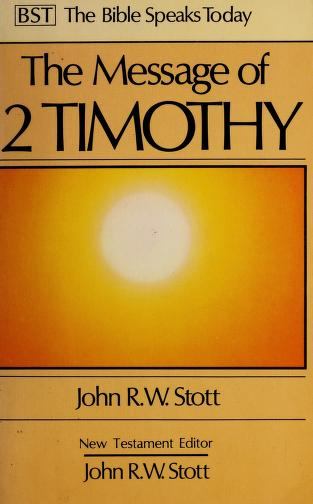Cover of: The message of 2 Timothy | John R. W. Stott